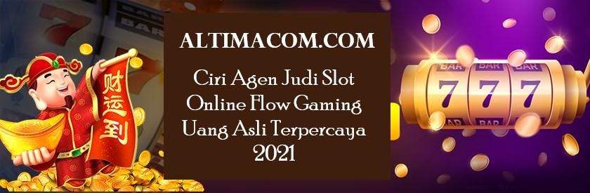 Ciri Agen Judi Slot Online Flow Gaming Uang Asli Terpercaya 2021